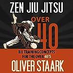 Zen Jiu Jitsu: Over 40 | Oliver Staark
