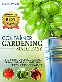 Container Gardening Made Easy Beginners Guide to Growing Organic