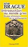 Introduction au monde grec : Etudes d'histoire de la philosophie par Brague