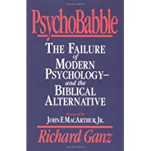 PsychoBabble: The Failure of Modern Psychology--and the Biblical Alternative