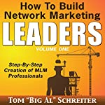 How to Build Network Marketing Leaders : Step-by-Step Creation of MLM Professionals | Tom