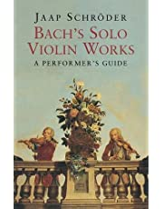 Bach's Solo Violin Works: A Performer's Guide