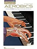 Piano Aerobics: A Multi-Style, 40-Week Workout Program for Building Real-World Technique