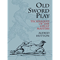 Old Sword Play: Techniques of the Great Masters (Dover Military History, Weapons, Armor) (English Edition)