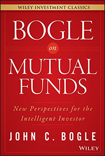 Bogle On Mutual Funds: New Perspectives For The Intelligent Investor (Wiley Investment Classics) (Investing In Mutual Funds With Little Money)