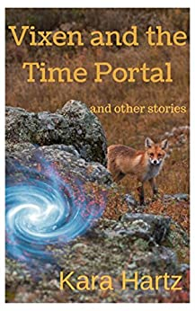 Vixen and the Time Portal: and other stories by [Hartz, Kara]