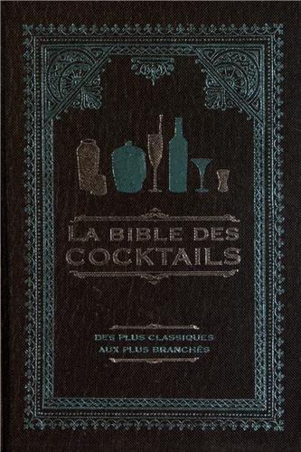La bible des cocktails : Des plus classiques aux plus branchés Broché – 15 avril 2013 Cyel Editions Annick de Scriba 2362611469 Les cocktails