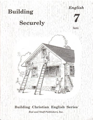 Building Securely: Christian English Series (English 7 Tests) (Rod And Staff 7 English)