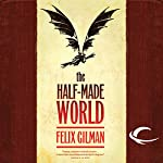 The Half-Made World | Felix Gilman