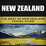 New Zealand: The Best of New Zealand Travel Guide | Gary Jones