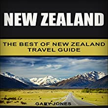New Zealand: The Best of New Zealand Travel Guide Audiobook by Gary Jones Narrated by Mark Huff