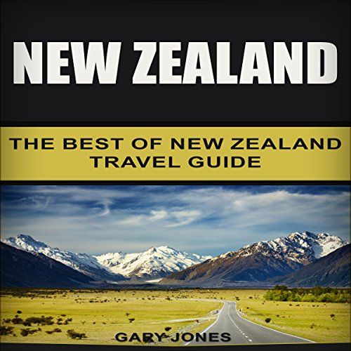 New Zealand: The Best of New Zealand Travel Guide by Gary Jones