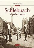 Schlebusch 1890 bis 2000 (Archivbilder)