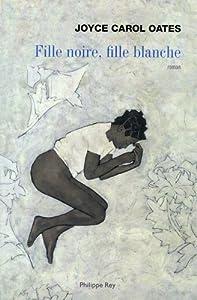 vignette de 'Fille noire, fille blanche (Joyce Carol Oates)'