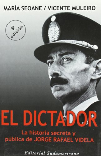El Dictador: LA Historia Secreta Y Publica De Jorge Rafael Videla (Spanish Edition)
