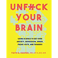 Unfuck Your Brain: Getting Over Anxiety, Depression, Anger, Freak-Outs, and Triggers with Science - Paperback