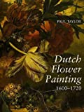 Dutch Flower Painting, 1600-1720