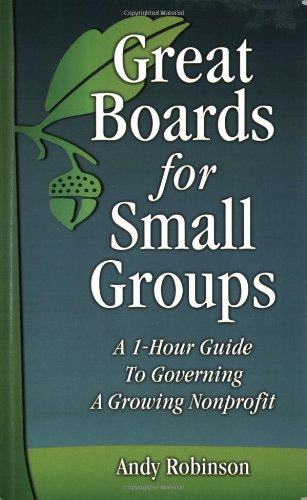Great Boards for Small Groups: A 1-Hour Guide to Governing a Growing Nonprofit pdf