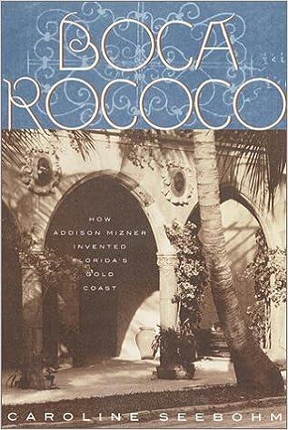 Boca Rococo: How Addison Mizner Invented Floridau0027s Gold Coast: Caroline  Seebohm: 9780609605158: Amazon.com: Books