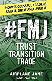 img - for #FMJ Trust Transition Trade: How Successful Traders Said It, Did It and Lived It book / textbook / text book