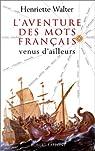 L'aventure des mots français venus d'ailleurs par Walter