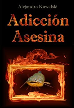 Adicción Asesina (Spanish Edition) by [Kowalski, Alejandro]