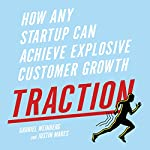 Traction: How Any Startup Can Achieve Explosive Customer Growth | Gabriel Weinberg,Justin Mares