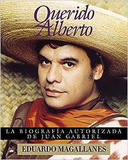 Querido Alberto: la biografía autorizada de Juan Gabriel: Eduardo Magallanes: 9780684815480: Amazon.com: Books