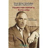 Franz Von Papen'in Anılarından: Beni Hitler'i Başbakan Yapmakla Suçluyorlar