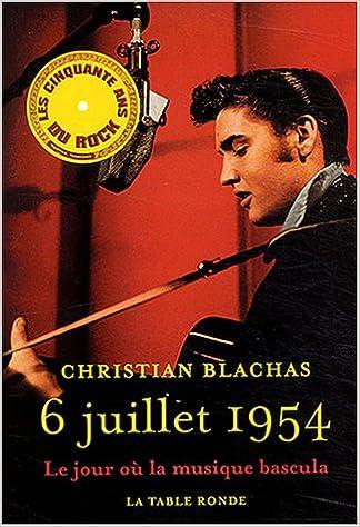 6 juillet 1954 : Le jour où la musique bascula: Christian Blachas: 9782710326366: Amazon.com: Books