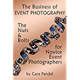 The Business of Event Photography: The Nuts & Bolts for Novice Event Photographers