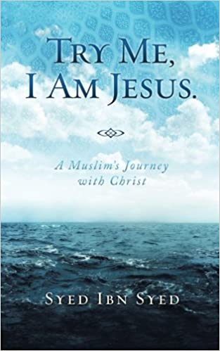 Try Me, I Am Jesus: A Muslim's Journey with Christ