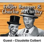 Edgar Bergen & Charlie McCarthy [Guest: Claudette Colbert] | Edgar Bergen