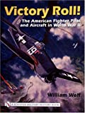 Victory Roll:: The American Fighter Pilot and Aircraft in World War II (Schiffer Military History)
