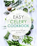 Easy Celery Cookbook: 50 Delicious Celery Recipes