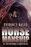 Evidence-Based Horsemanship, Stephen Peters and Martin Black, 1600476856