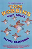 Front cover for the book Wild Ducks Flying Backward by Tom Robbins