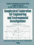 Geophysical Exploration for Engineering and Environmental Investigations : Technical Engineering and Design Guides As Adapted from the U. S. Army Corps of Engineers, U. S. Corps of Engineers Staff, 0784402981