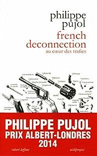 French deconnection : Au coeur des trafics par Philippe Pujol