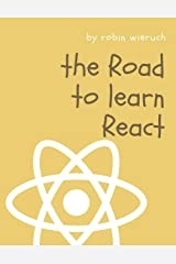 The Road to learn React: Your journey to master plain yet pragmatic React.js Paperback