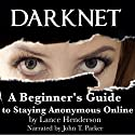 Darknet: A Beginner's Guide to Staying Anonymous Online Hörbuch von Lance Henderson Gesprochen von: John T. Parker
