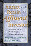 Attract and Retain the Affluent Investor, Stephen D. Gresham, 0793144337