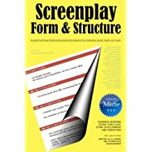 Screenplay Form and Structure: Excerpts from Private Workshop Discussions led by industry pros in Hollywood, Seattle, London, and Canada