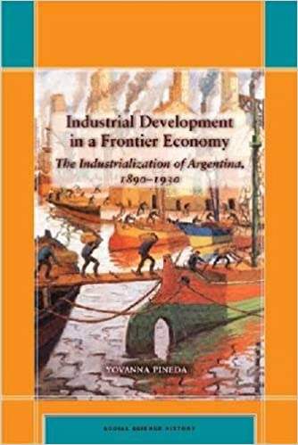 Industrial Development in a Frontier Economy: The Industrialization of Argentina, 1890-1930 (Social Science History)