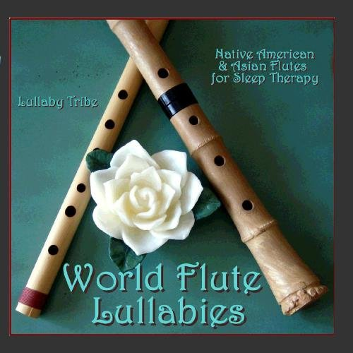 - World Flute Lullabies - Native American & Asian Flutes for Sleep Therapy