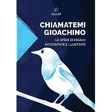 Chiamatemi Gioachino: Le Opere di Rossini raccontate e illustrate (Italian Edition)