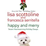 Happy and Merry: Seven Heartwarming Holiday Essays | Lisa Scottoline,Francesca Serritella