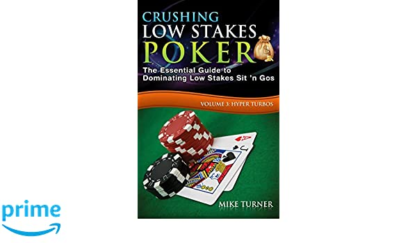 Crushing Low Stakes Poker: The Essential Guide to Dominating Low Stakes Sit n Gos, Volume 3: Hyper Turbos: Amazon.es: Mike Turner: Libros en idiomas ...
