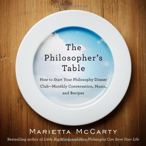 The Philosopher's Table: How to Start Your Philosophy Dinner Club - Monthly Conversation, Music, and Reci pes by McCarty, Marietta(August 29, 2013) Paperback