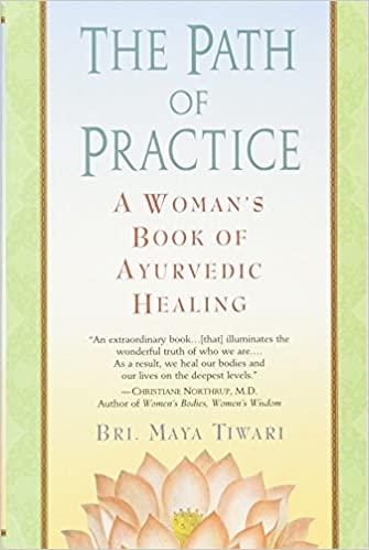 The Path of Practice: A Woman's Book of Ayurvedic Healing: Bri ...